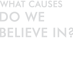 What causes do we believe in?