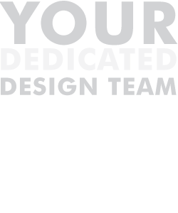 Your Dedicated Design Team